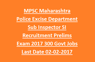 MPSC Maharashtra Police Excise Department Sub Inspector SI Recruitment Prelims Exam 2017 300 Govt Jobs Online Last Date 02-02-2017
