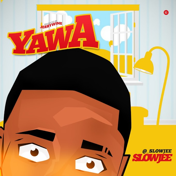 [ MUSIC ] SLOWJEE - YAWA |  MP3 DOWNLOAD