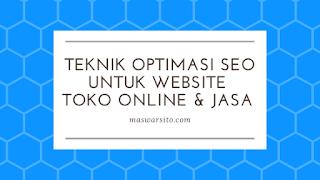 Teknik Optimasi SEO Untuk Website Toko Online dan Jasa