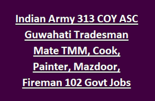Indian Army 313 COY ASC Guwahati Tradesman Mate TMM, Cook, Painter, Mazdoor, Fireman 102 Govt Jobs Recruitment 2017