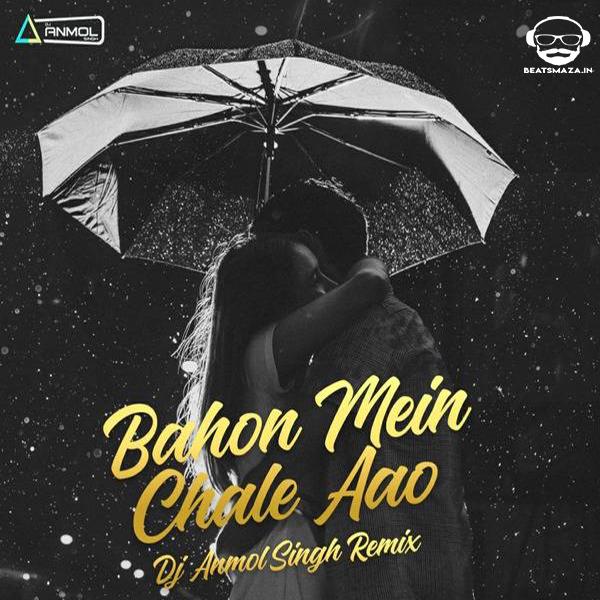 Baahon Mein Chale Aao(Remix) -DJ Anmol Singh