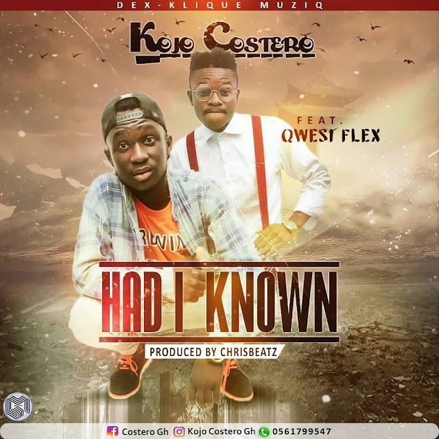 Kojo Costero__Had I Known(Feat. Qwesi Flex(Produced By ChrisBeatz)