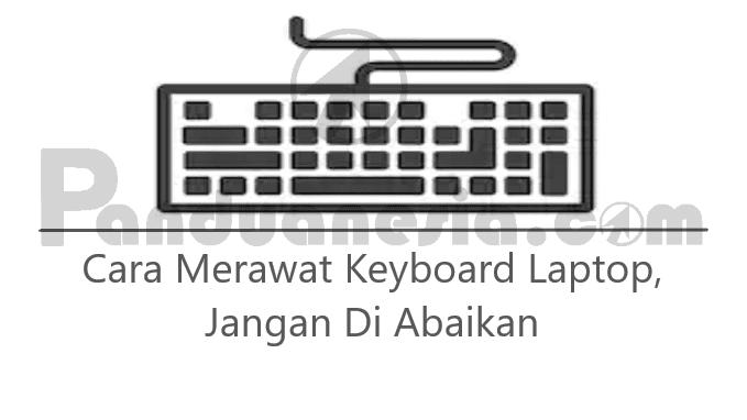 Cara Merawat Keyboard Laptop