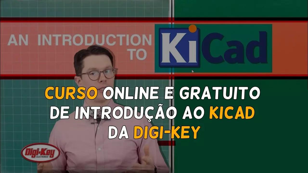 Curso online e gratuito de Introdução ao KiCad da Digi-Key.