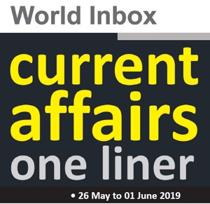 Current Affairs One-Liner By World Inbox (26 May to 1 June) 2019