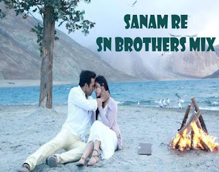 Sanam Re - SN Brother Mix