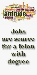 Jobs are scarce for a felon with degree