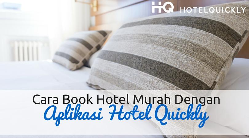 Cara Book Hotel Murah Dengan Aplikasi Hotel Quickly
