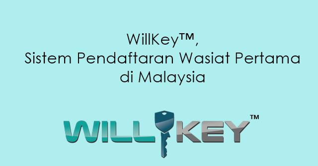 WillKey™, Sistem Pendaftaran Wasiat Pertama di Malaysia