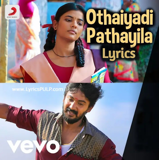 Othaiyadi Pathayila Song Lyrics - KANAA Tamil Movie Songs
