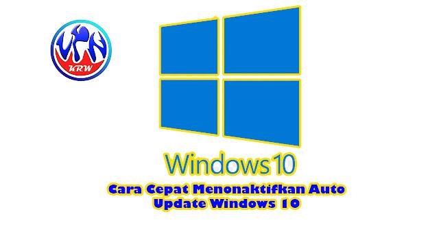 cara-cepat-menonaktifkan-auto-update-windows-10