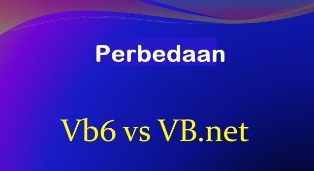 Banyak Perbedaan Antara VB6 Dan VB.Net