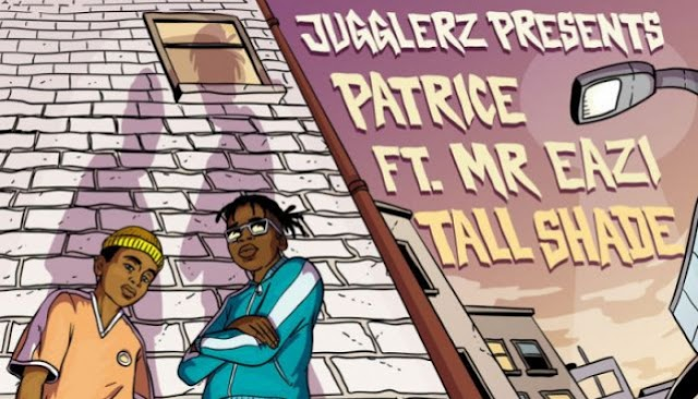 [DOWNLOAD AUDIO Mp3] Patrice ft. Mr Eazi & Jugglerz ~ Tall Shade