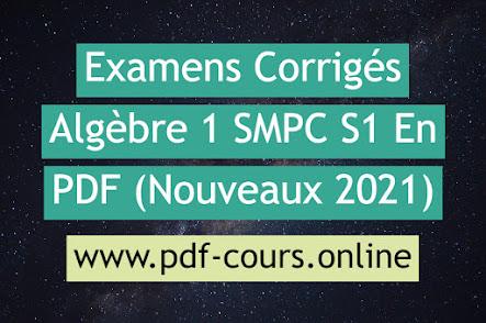 Examens Corrigés Algèbre 1 SMPC S1 En PDF (Nouveaux 2021)