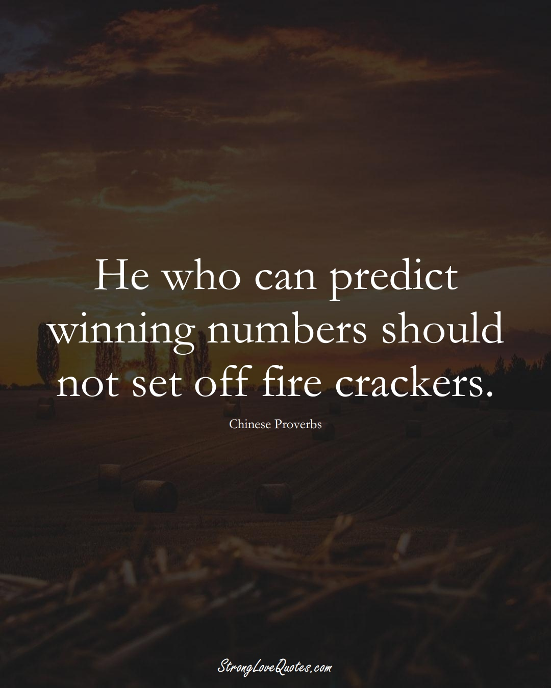 He who can predict winning numbers should not set off fire crackers. (Chinese Sayings);  #AsianSayings