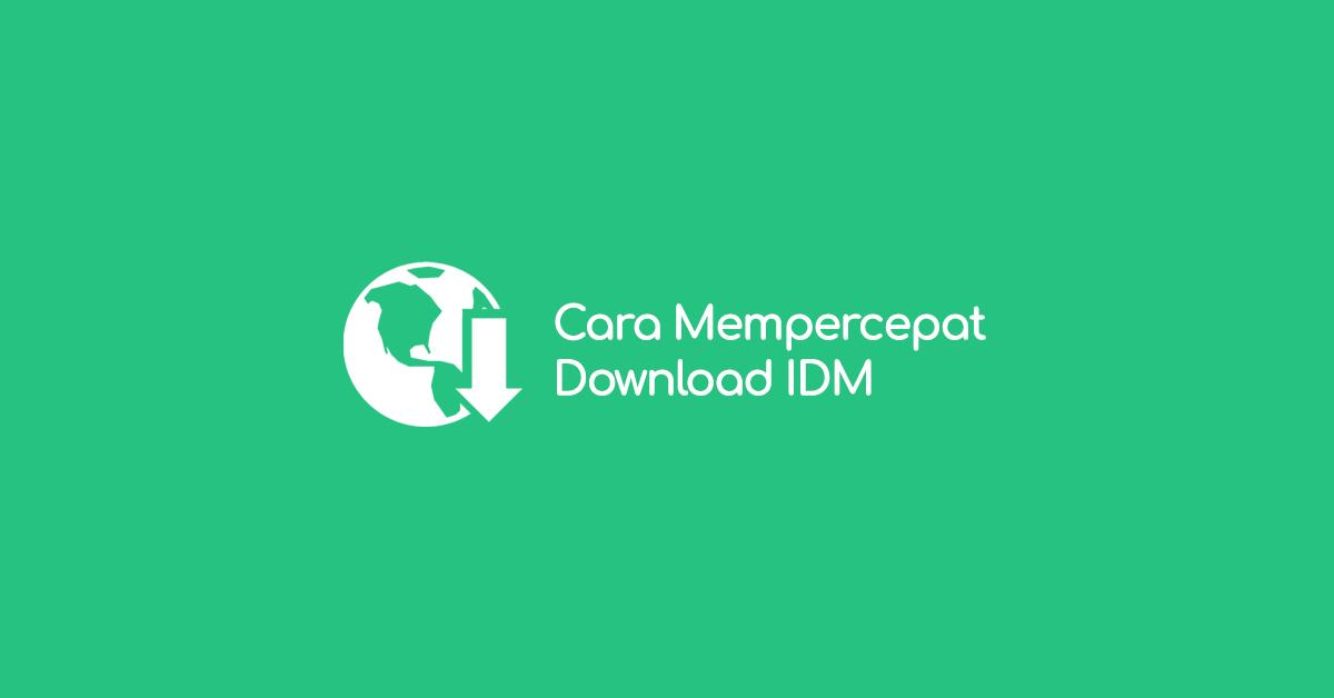 Cara Mempercepat Download File di IDM