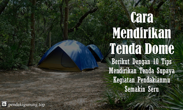 tips mendirikan tenda dome