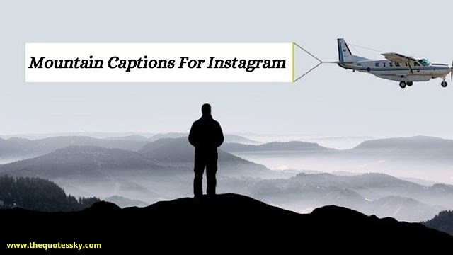 199+ Best Mountain Captions For Instagram { 2021 } & Mountain Quotes