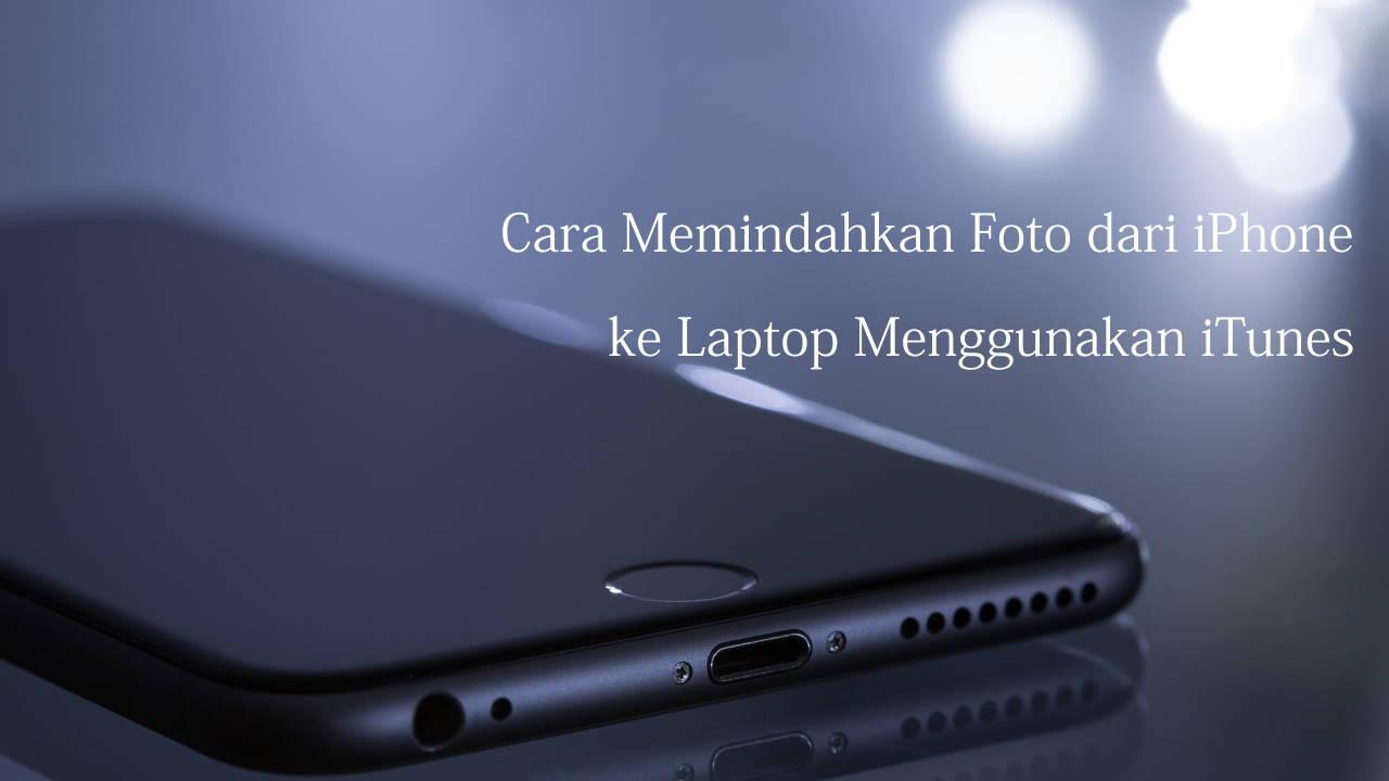 Cara Memindahkan Foto dari iPhone ke Laptop Menggunakan iTunes