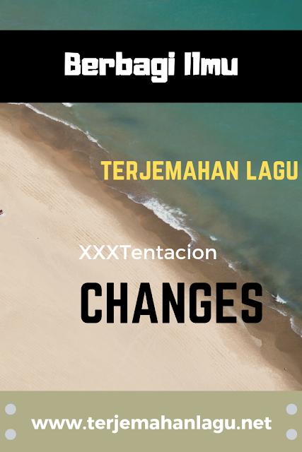 Terjemahan Lagu XXXTentacion - Changes