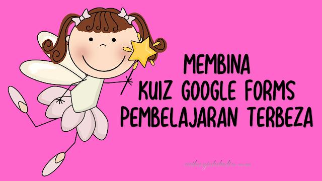 Membina Kuiz Google Forms Untuk Pembelajaran Terbeza