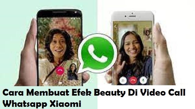 Cara Membuat Efek Beauty Di Video Call Whatsapp Xiaomi