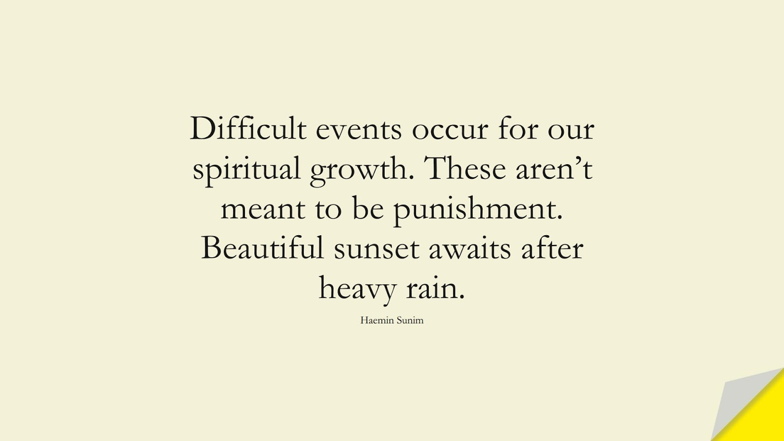Difficult events occur for our spiritual growth. These aren't meant to be punishment. Beautiful sunset awaits after heavy rain. (Haemin Sunim);  #DepressionQuotes