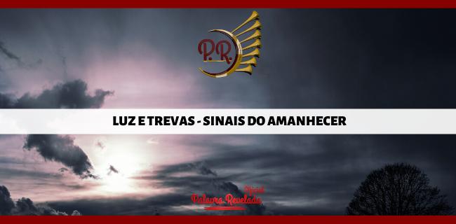 LUZ E TREVAS - SINAIS DO AMANHECER