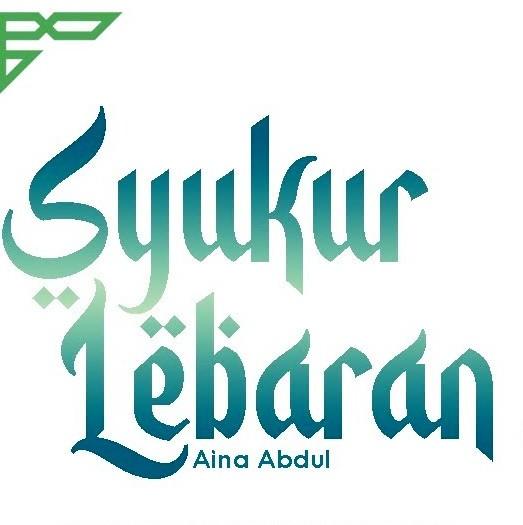 Lirik lagu Aina Abdul Syukur Lebaran