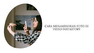 Cara Menambahkan Foto di Video Instastory