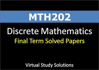 MTH202 Discrete Mathematics Final Term Solved Past Papers