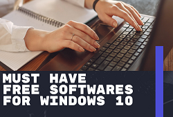 Must Have Free Softwares for Windows 10