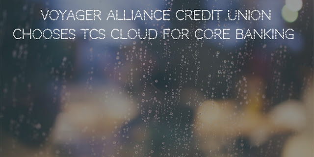 Voyager Alliance Credit Union chooses TCS' Cloud for Core Banking