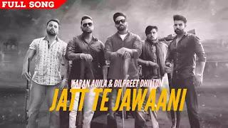 Checkout New  Song Jatt te Jawani lyrics penned by Narinder Batth & sung by Dilpreet Dhillon & Karan Aujla