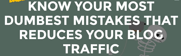 know-your-most-dumbest-mistakes-that-reduces-your-blog-traffic