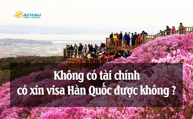 Không có tài chính có xin visa Hàn Quốc được không?