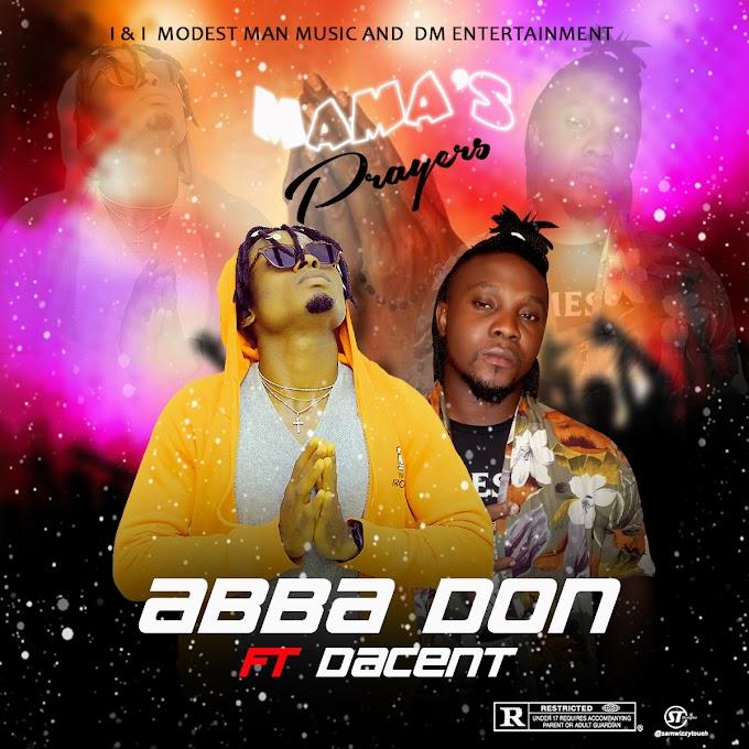 MUSIC: Abba Don Ft Dacent – Mama's Prayer