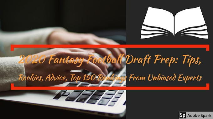 2020 Fantasy Football Draft Prep: Tips, Rookies, Advice, Top 150 Rankings From Unbiased Experts