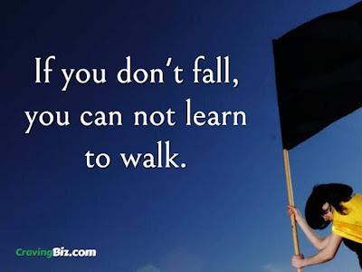 If you don't fall, you can not learn to walk