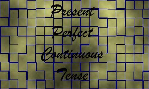 Present Perfect Continuous Tense | Formula dan Contoh dengan Arti