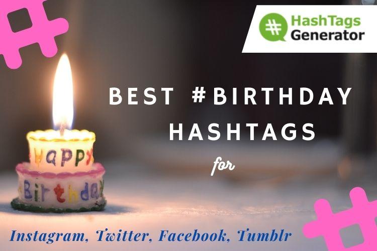Best Hashtags for #Birthday - on Instagram, Twitter, Facebook, Tumblr