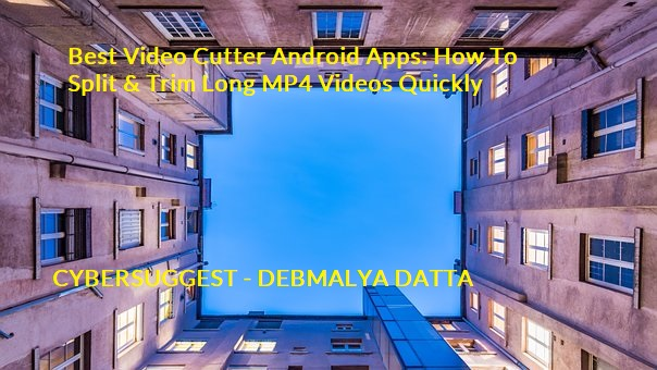 Best Video Cutter Android Apps: How To  Split & Trim Long MP4 Videos Quickly