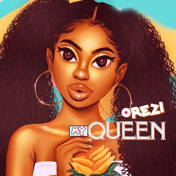 MUSIC:Orezi – My Queen