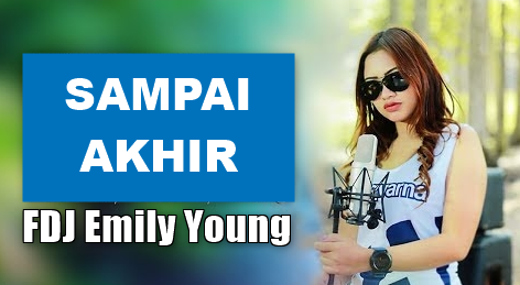 Download Lagu FDJ Emily Young - Sampai Akhir Mp3,FDJ EMily Young, Reggae, Lagu Cover, 2018