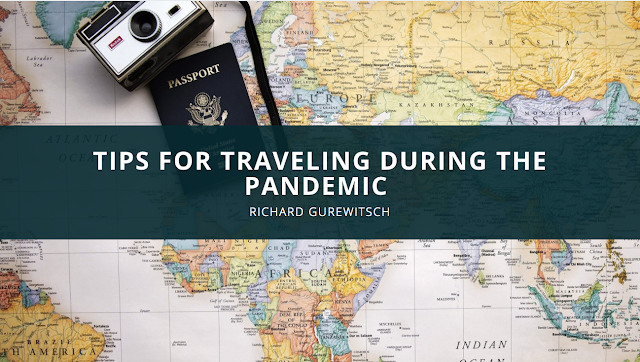 Richard Gurewitsch: Tips for Traveling During the Pandemic
