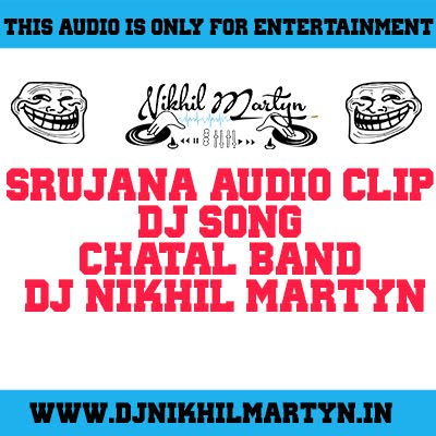SRUJANA AUDIO CLIP DJ SONG | CHATAL BAND | DJ NIKHIL MARTYN