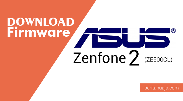 Download Firmware ASUS Zenfone 2 (ZE500CL)