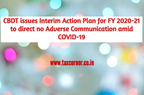 CBDT issues Interim Action Plan for FY 2020-21 to direct no Adverse Communication amid COVID-19