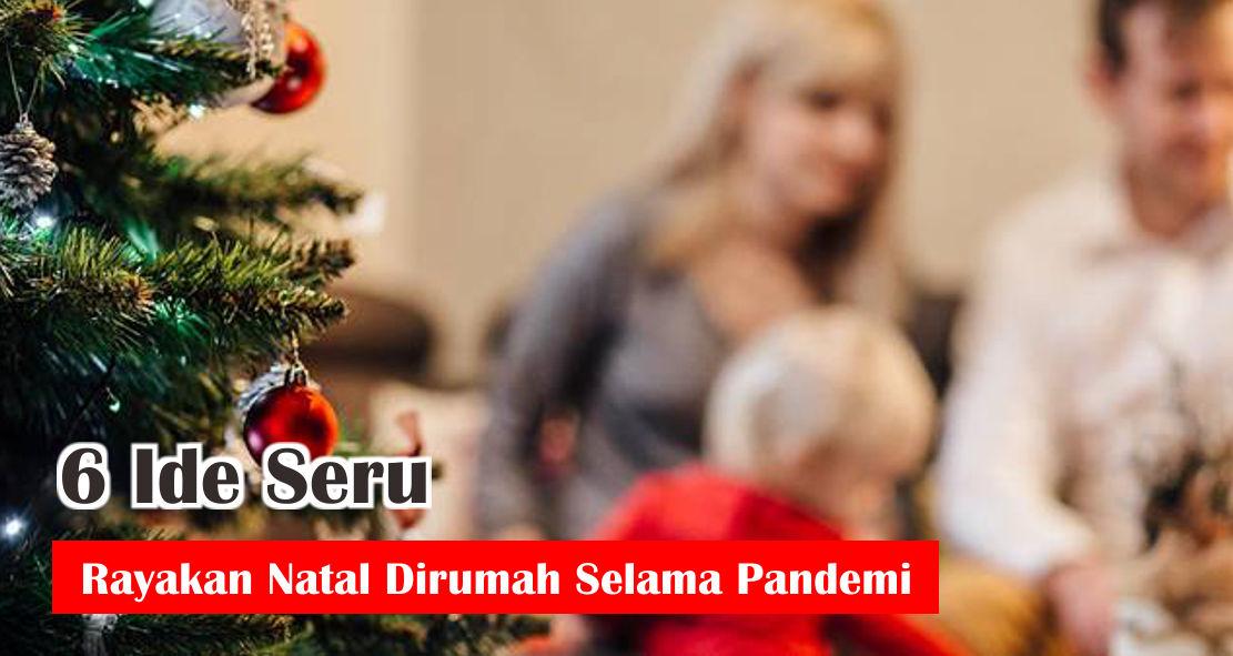 6 Ide Seru Rayakan Natal Dirumah Selama Pandemi