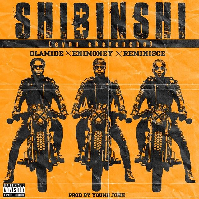 [audio + lyrics] DJ Enimoney ft. Olamide, Reminisce – Shibinshi (Eyan Ekerencha)
